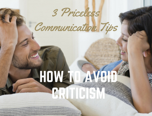 The 3 Priceless Communication Tips: How to Avoid Criticism